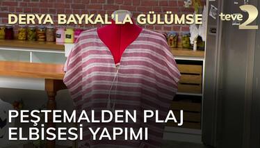 Derya Baykal'la Gülümse Peştemalden Plaj Elbisesi Yapımı